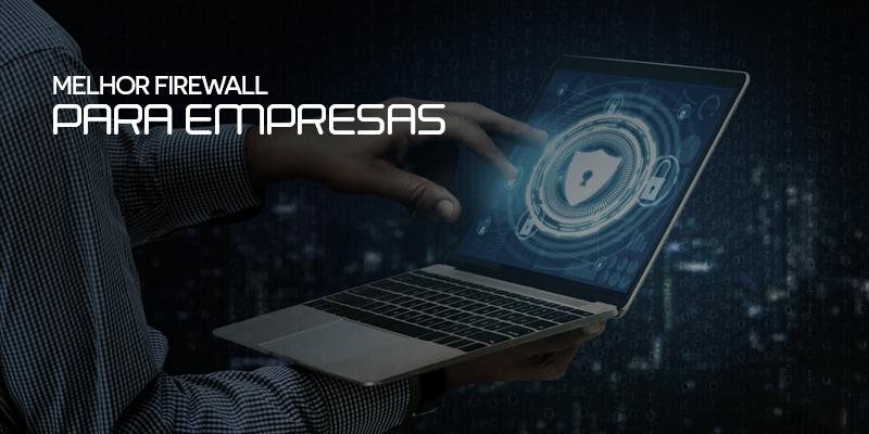 melhor firewall para empresas