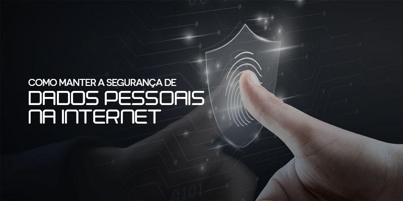 como manter a segurança de dados pessoais na internet